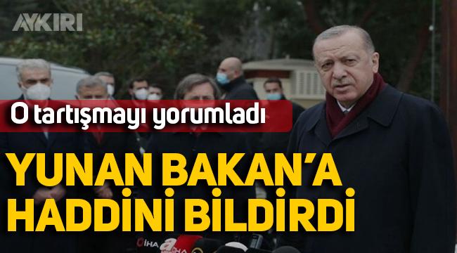 Erdoğan'dan Yunan Bakan açıklaması: Haddini bildirdi, daha yumuşak olmazdı