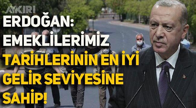 Erdoğan: Emeklilerimiz bugün tarihlerinin en iyi gelir seviyesine sahiptir!