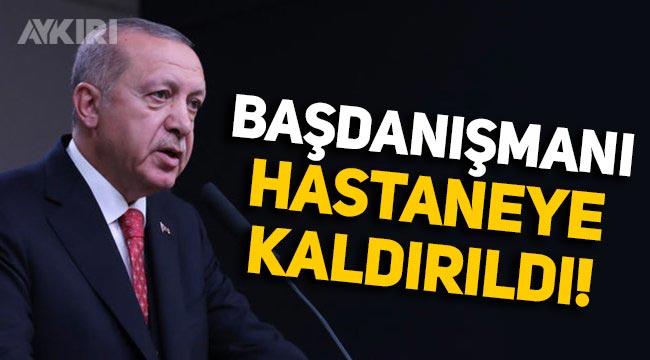 Erdoğan'ın Başdanışmanı İsrafil Kışla hastaneye kaldırıldı