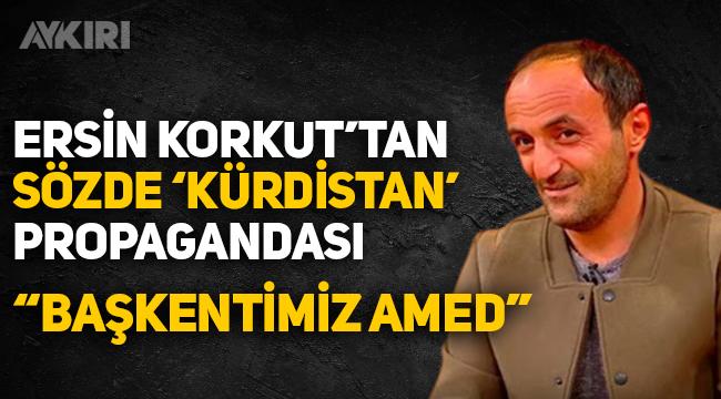 Ersin Korkut'tan sözde 'kürdistan' propagandası!