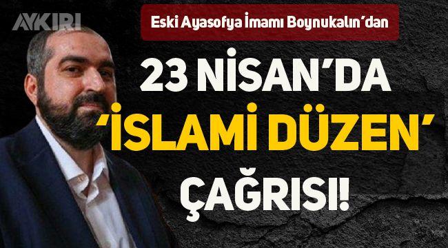 Eski Ayasofya imamı Mehmet Boynukalın'ın, 23 Nisan mesajı tepki topladı