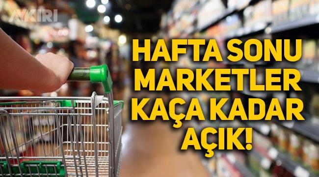 Hafta sonu marketler kaça kadar açık? Marketlerin çalışma saatleri 2021