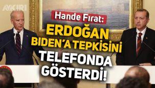 Hande Fırat: Erdoğan, Biden'a tepkisini telefonda gösterdi