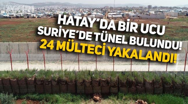 Hatay'da bir ucu Suriye'de olan tünel bulundu: 24 mülteci yakalandı!