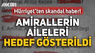 Hürriyet gazetesi bildiriye imza atan amiral ailelerini hedef göstermeye başladı