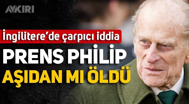 İngiltere'de çarpıcı iddia: Prens Philip aşıdan mı öldü?