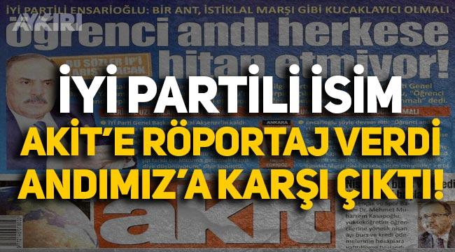İYİ Parti Genel Başkan Yardımcısı Ensarioğlu Akit'e röportaj verdi, Andımız'a karşı çıktı!