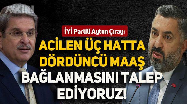 İyi Partili Çıray: Acilen RTÜK Başkanı'na üç hatta dördüncü maaş bağlanmasını talep ediyoruz!