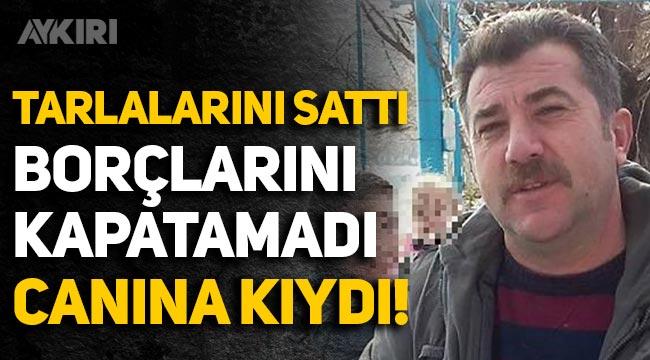 İzmir'de borçlarını kapatamayan çiftçi Basri Yıldırım yaşamına son verdi