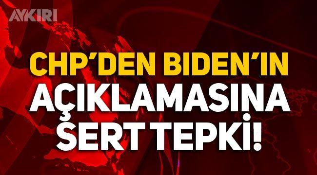 """Joe Biden'ın açıklamalarına bir tepki de CHP'den geldi """"Esefle karşılıyoruz"""""""