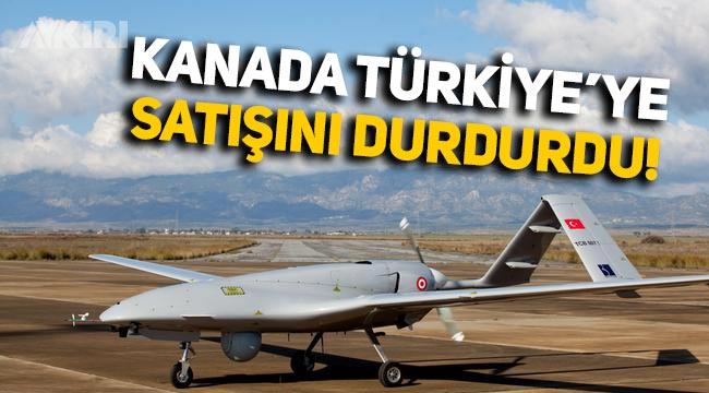 Kanada, Türkiye'ye İHA ve SİHA parçalarının satışını durdurdu!