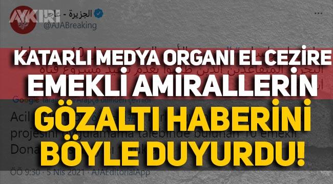 Katarlı El Cezire, Amirallere yapılan operasyonu destekledi, haberi böyle duyurdu!