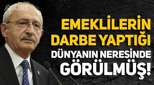 Kılıçdaroğlu: Emeklilerin darbe yaptığı dünyanın neresinde görülmüş