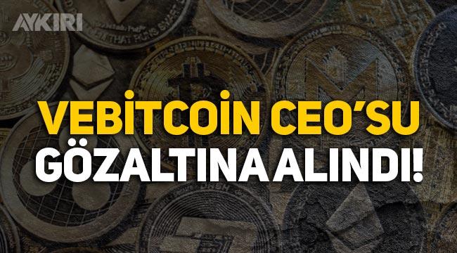 Kripto para borsası VeBitcoin'in sahibi İlker B. gözaltına alındı!