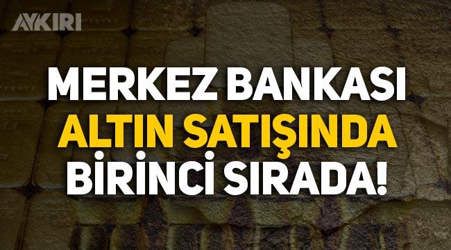 Merkez Bankası, altın satışında dünya birincisi!