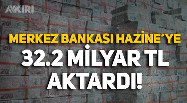 Merkez Bankası'ndan Hazine'ye 32.2 milyar TL aktarıldı!