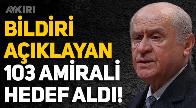"""MHP lideri Bahçeli, """"Montrö ve Atatürk devrimleri"""" bildirisi yayınlayan 103 amirali hedef aldı!"""
