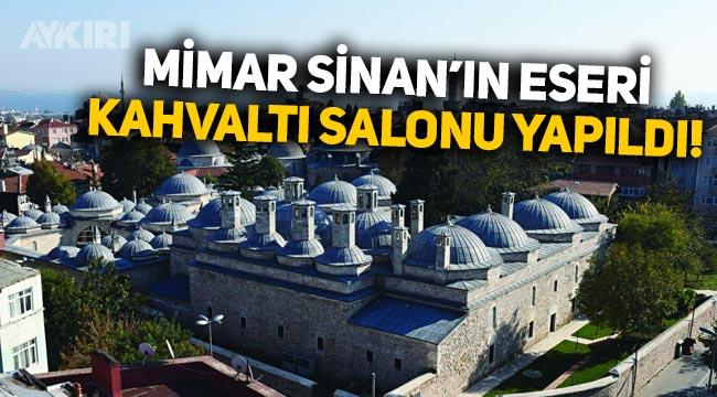 Mimar Sinan'ın eseri Haseki Külliyesi kahvaltı salonuna çevrildi