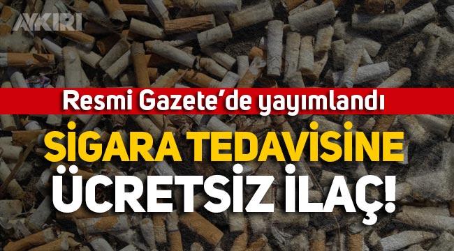Resmi Gazete'de yayımlandı: Sigarayı bırakmak isteyene ücretsiz ilaç
