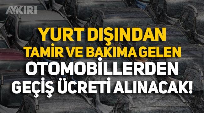 Resmi Gazete'de yayımlandı: Yurt dışından tamire gelen otomobillere 600 euro geçiş ücreti!
