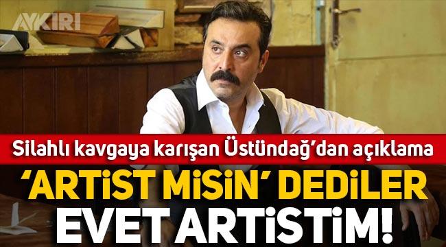 Silahlı kavgaya karışan Mustafa Üstündağ'dan açıklama