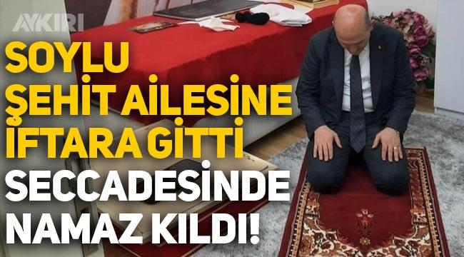 Süleyman Soylu, şehit ailesine iftara gitti, şehidin seccadesinde namaz kıldı