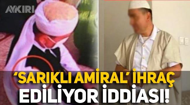 """""""Tarikat evine giden amiral' ihraç ediliyor"""" iddiası"""
