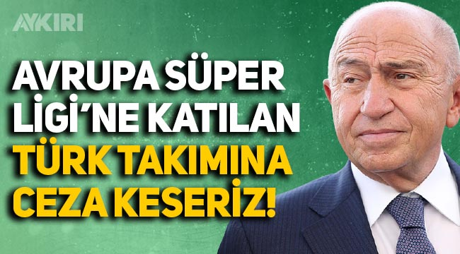 TFF Başkanı Nihat Özdemir: Avrupa Süper Ligi'ne katılan Türk takımına ceza uygularız
