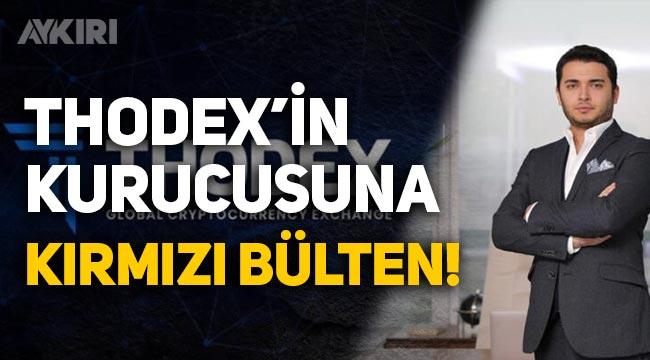 Thodex'in kurucusu Faruk Fatih Özer için kırmızı bülten!