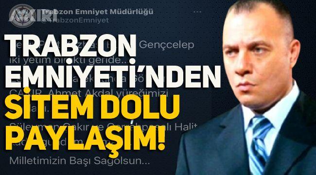 Trabzon Emniyet Müdürlüğü'nden dikkat çeken Süleyman Çakır paylaşımı!