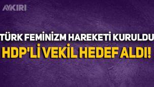 Türk Feminizm Hareketi kuruldu: HDP'li vekil hedef aldı!
