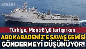 Türkiye'de Montrö tartışılırken ABD, Karadeniz'e savaş gemisi göndermeyi düşünüyor