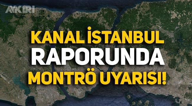 Ulaştırma Bakanlığı'nın Kanal İstanbul fizibilite raporunda Montrö uyarısı