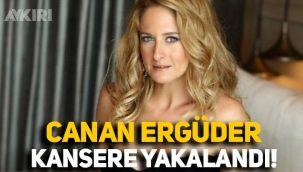 Ünlü oyuncu Canan Ergüder kansere yakalandı!