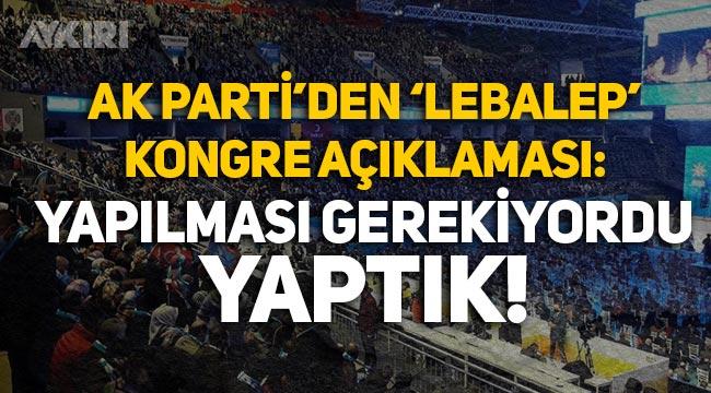 AK Parti'den 'lebalep' kongre açıklaması: Yapılması gerekiyordu, yaptık!