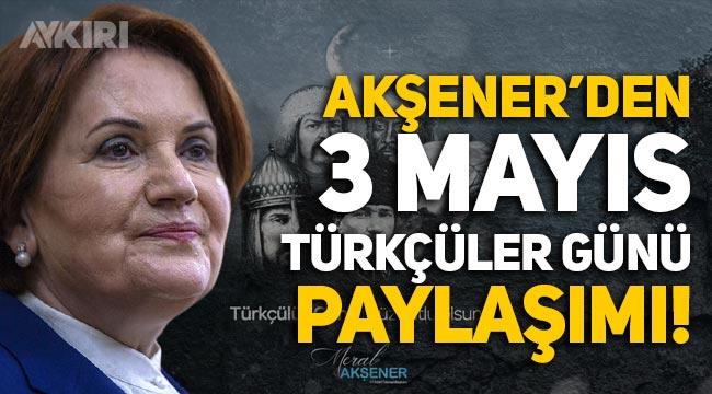 Akşener'den 3 Mayıs Türkçüler Günü paylaşımı