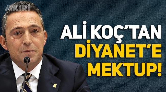 Ali Koç'tan Diyanet İşleri Başkanı Ali Erbaş'a mektup