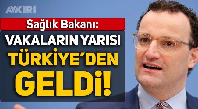 """Almanya Sağlık Bakanı: """"Koronavirüs vakalarının yarısı Türkiye'den geldi!"""""""
