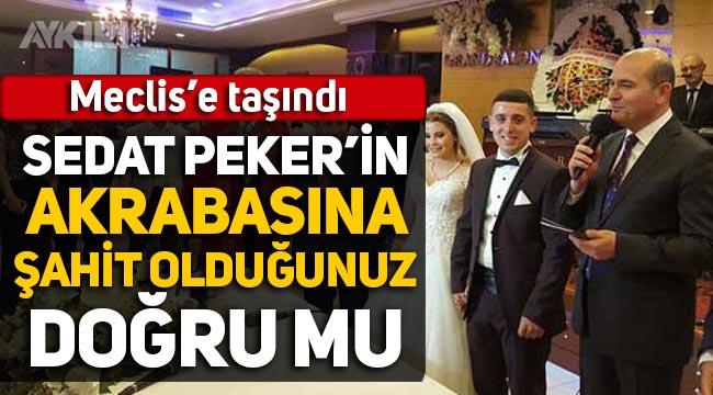 CHP'li vekil Süleyman Soylu'ya sordu: Sedat Peker'in akrabasına nikah şahidi olduğunuz doğru mu?