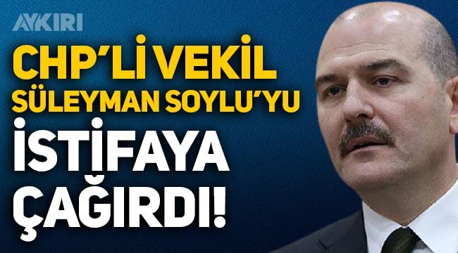 CHP milletvekili Başarır, Süleyman Soylu'yu istifaya çağırdı!