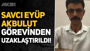 Cumhuriyet Savcısı Eyüp Akbulut görevinden uzaklaştırıldı!