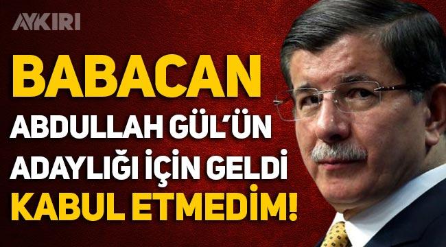 Ahmet Davutoğlu: Babacan, Abdullah Gül'ün adalığı için geldi, kabul etmedim
