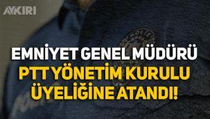 Emniyet Genel Müdürü Mehmet Aktaş, PTT Yönetim Kurulu üyeliğine atandı!