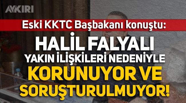 """Eski KKTC Başbakanı Ömer Kalyoncu: """"Halil Falyalı yakın ilişkileri nedeniyle soruşturulmuyor!"""""""