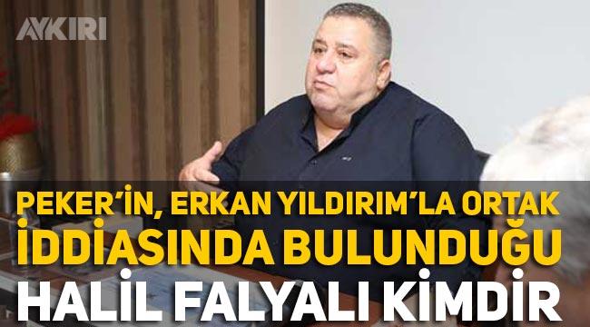 Halil Falyalı kimdir? Sedat Peker'den Erkan Yıldırım ve Halil Falyalı ortak iddiası!