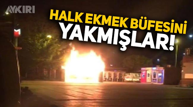 İBB'nin Halk Ekmek büfesi bilerek yakılmış!