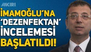 İçişleri Bakanlığı, Ekrem İmamoğlu'na 'dezenfektan' incelemesi başlattı!