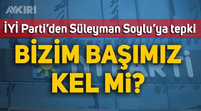"İYİ Parti'li Buğra Kavuncu'dan Süleyman Soylu'ya tepki: ""Bizim başımız kel mi"""