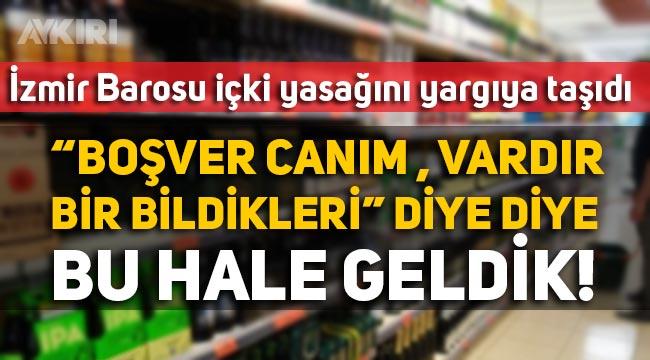 """İzmir barosu alkol yasağını yargıya taşıdı: """"Boşvere boşvere bu hale geldik"""""""