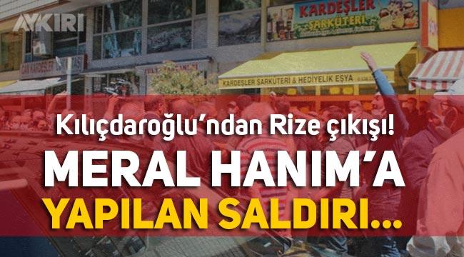 """Kemal Kılıçdaroğlu: """"Meral Hanım'a Rize'de yapılan saldırı"""""""